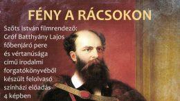 FÉNY A RÁCSOKON - Gróf Batthyány Lajos emlékműsor